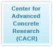 Center for Advanced Concrete Research